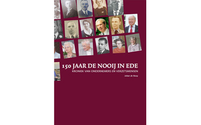 150 Jaar De Nooij in Ede; Kroniek van ondernemers en verzetsmensen